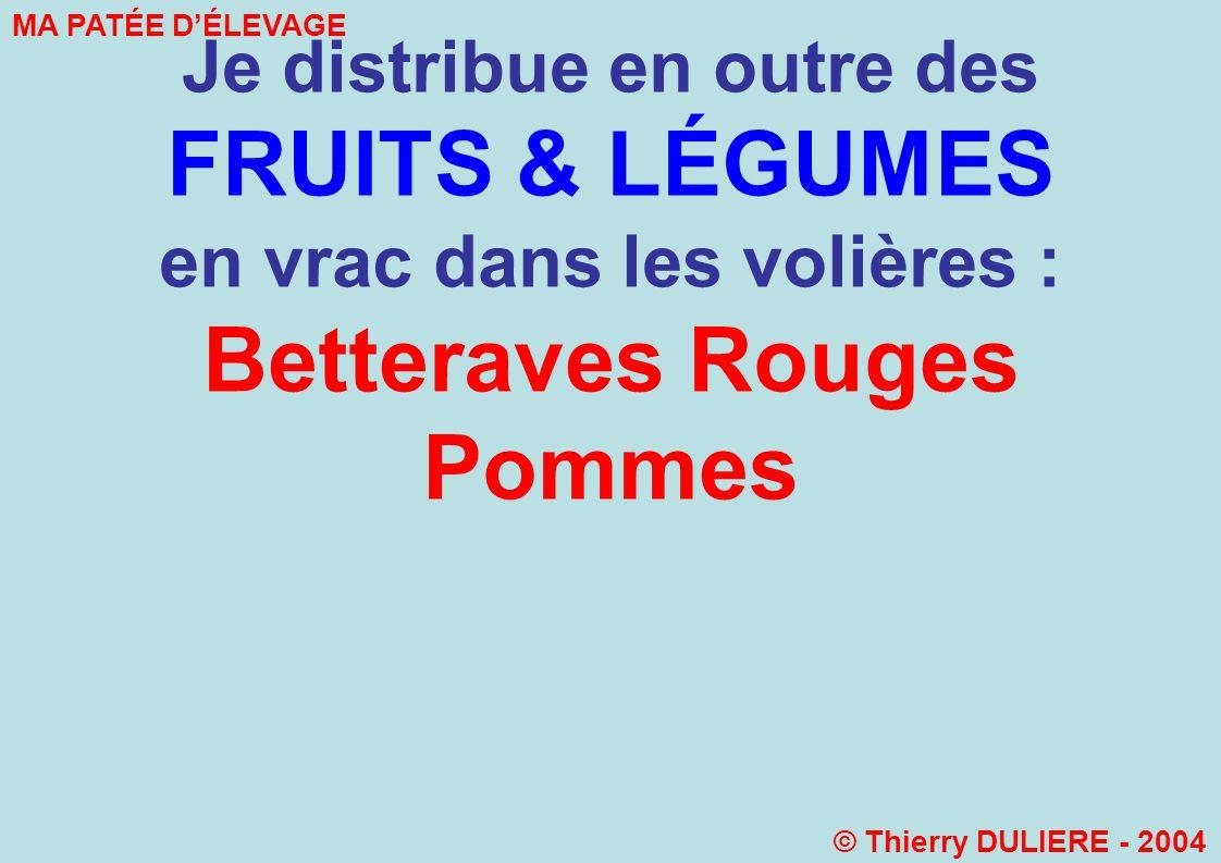 Je distribue en outre des FRUITS & LÉGUMES en vrac dans les volières :