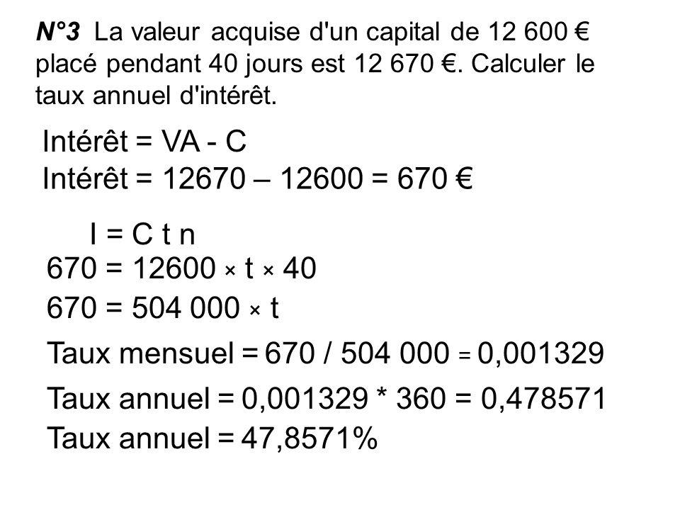 Intérêt = VA - C Intérêt = 12670 – 12600 = 670 € I = C t n