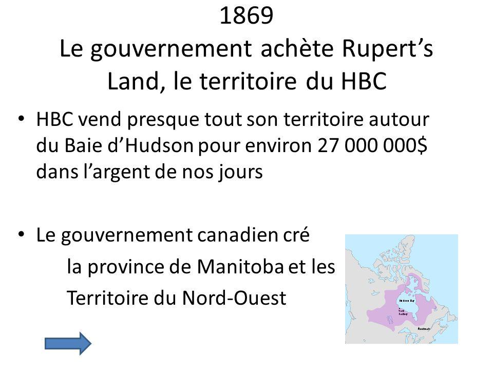 1869 Le gouvernement achète Rupert's Land, le territoire du HBC