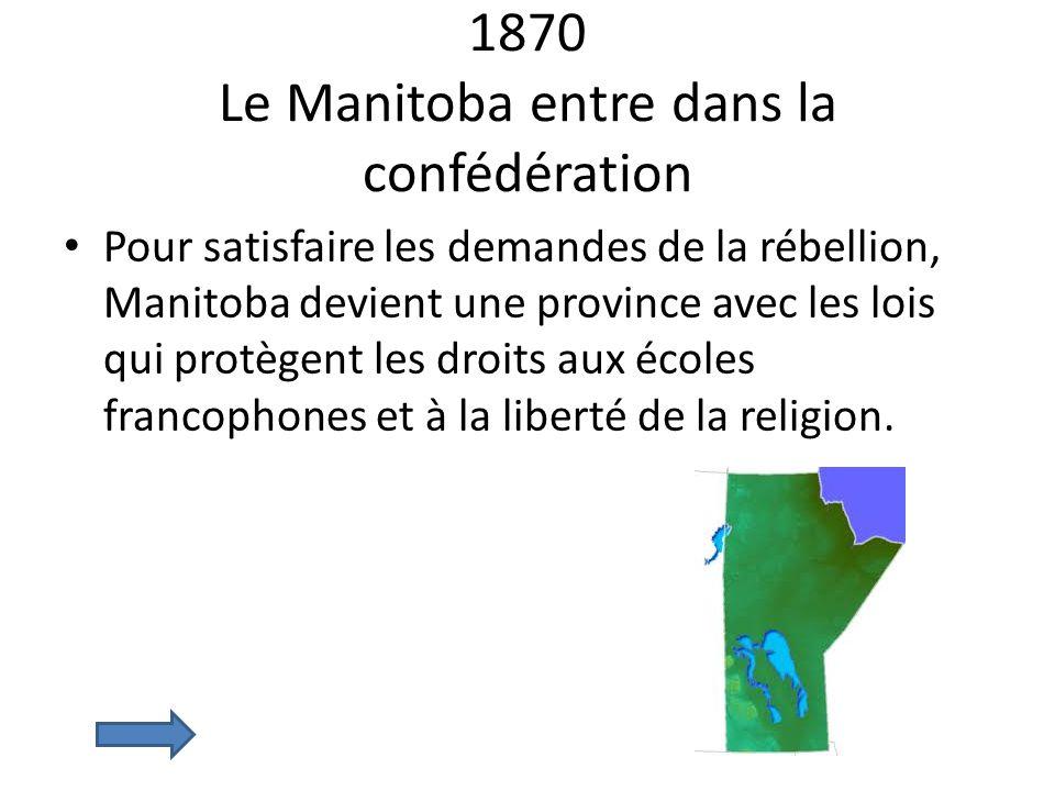 1870 Le Manitoba entre dans la confédération