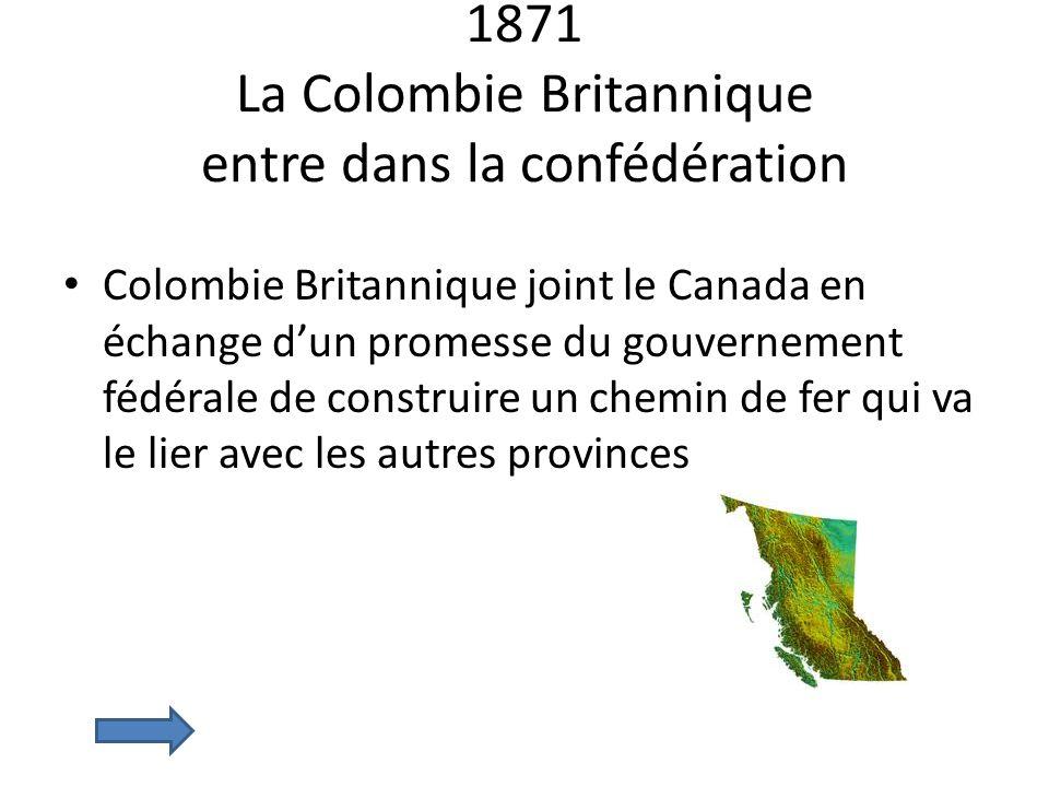 1871 La Colombie Britannique entre dans la confédération