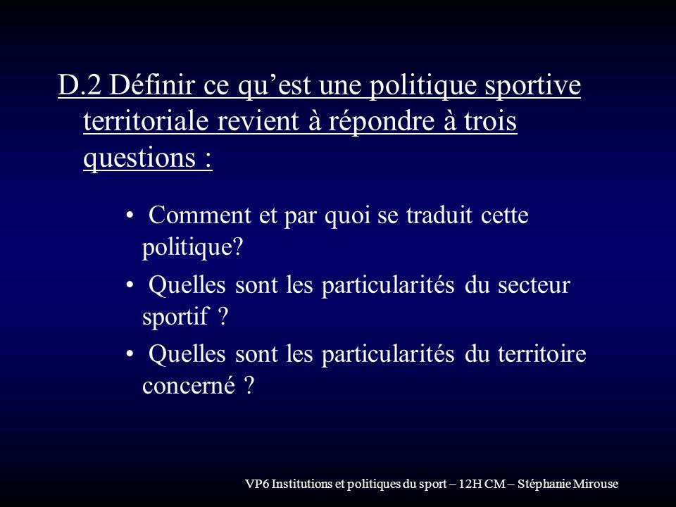 D.2 Définir ce qu'est une politique sportive territoriale revient à répondre à trois questions :