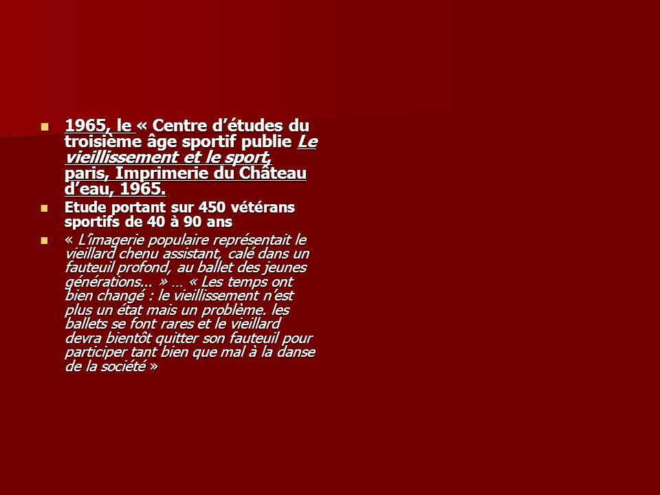 1965, le « Centre d'études du troisième âge sportif publie Le vieillissement et le sport, paris, Imprimerie du Château d'eau, 1965.
