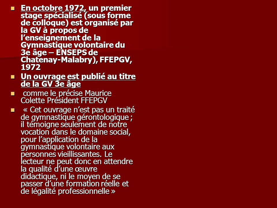 En octobre 1972, un premier stage spécialisé (sous forme de colloque) est organisé par la GV à propos de l'enseignement de la Gymnastique volontaire du 3e âge – ENSEPS de Chatenay-Malabry), FFEPGV, 1972