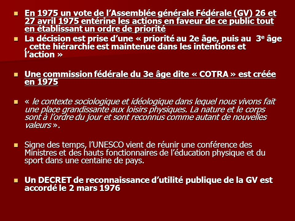 En 1975 un vote de l'Assemblée générale Fédérale (GV) 26 et 27 avril 1975 entérine les actions en faveur de ce public tout en établissant un ordre de priorité