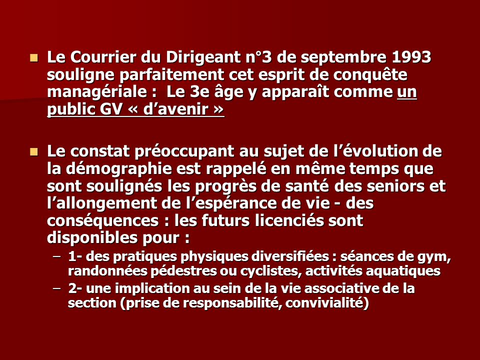 Le Courrier du Dirigeant n°3 de septembre 1993 souligne parfaitement cet esprit de conquête managériale : Le 3e âge y apparaît comme un public GV « d'avenir »