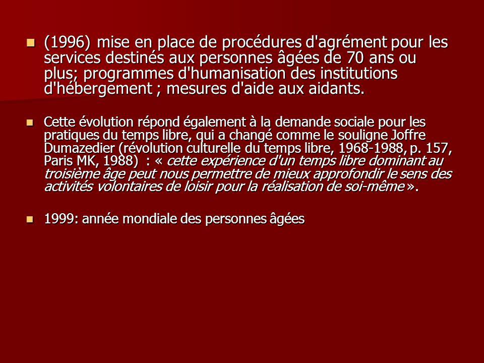 (1996) mise en place de procédures d agrément pour les services destinés aux personnes âgées de 70 ans ou plus; programmes d humanisation des institutions d hébergement ; mesures d aide aux aidants.