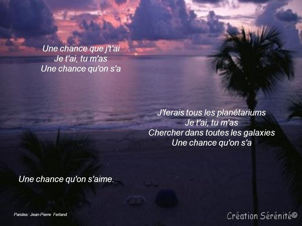 Une chance que j t ai Je t ai, tu m as Une chance qu on s a