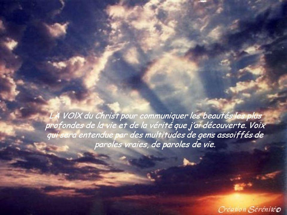 LA VOlX du Christ pour communiquer les beautés les plus profondes de la vie et de la vérité que j'ai découverte.