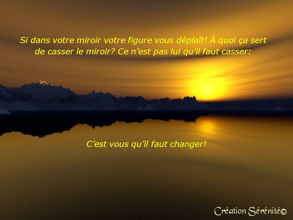 C'est vous qu'il faut changer!