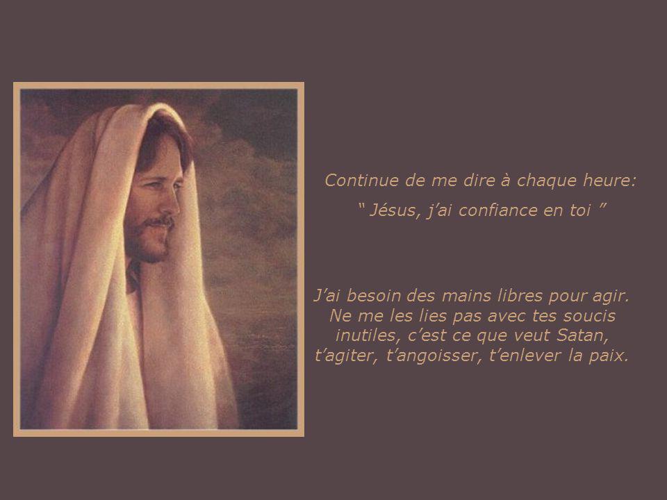 Continue de me dire à chaque heure: Jésus, j'ai confiance en toi