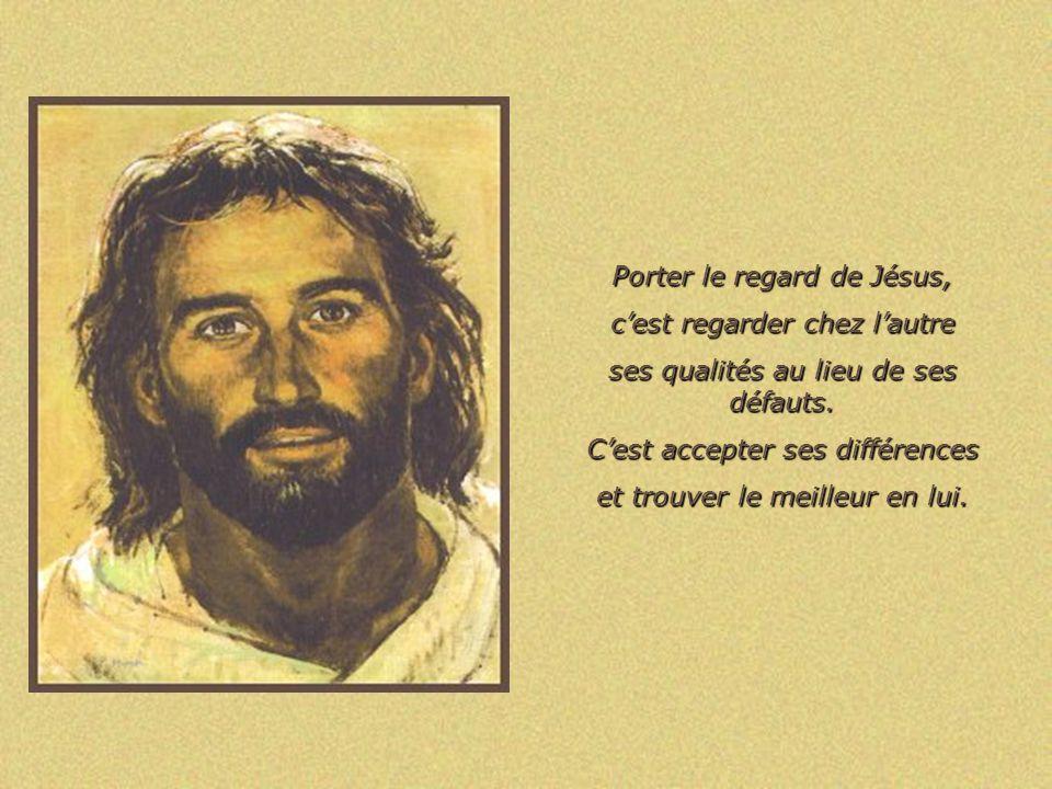 Porter le regard de Jésus, c'est regarder chez l'autre