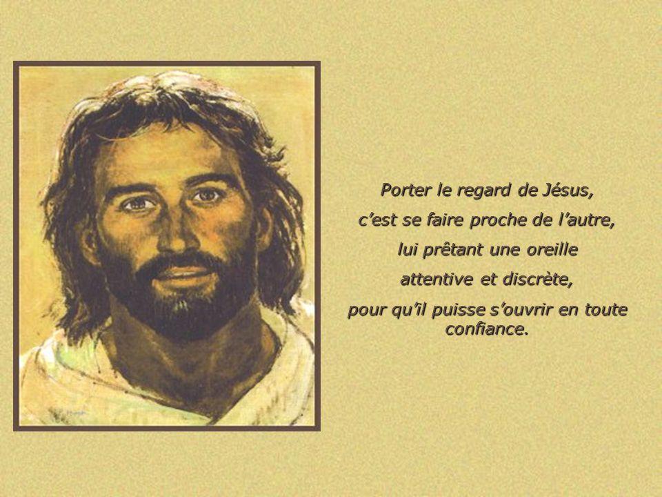 Porter le regard de Jésus, c'est se faire proche de l'autre,