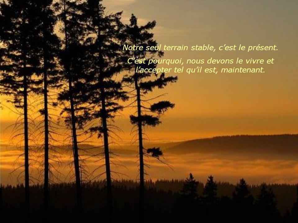 Notre seul terrain stable, c'est le présent.
