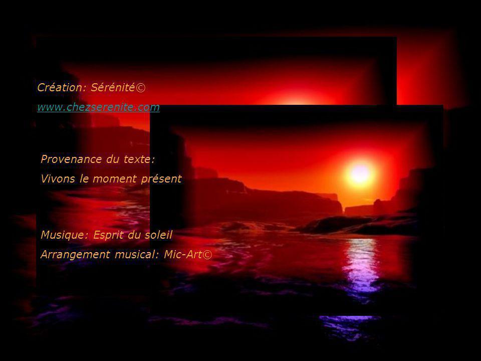 Création: Sérénité© www.chezserenite.com. Provenance du texte: Vivons le moment présent. Musique: Esprit du soleil.