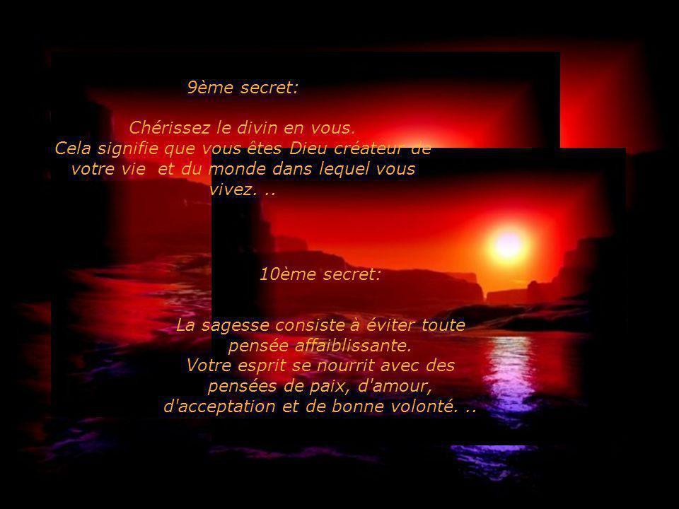 9ème secret: Chérissez le divin en vous. Cela signifie que vous êtes Dieu créateur de votre vie et du monde dans lequel vous vivez. ..