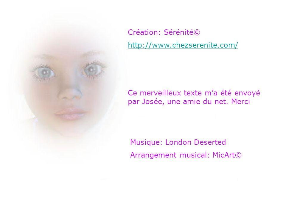 Création: Sérénité© http://www.chezserenite.com/ Ce merveilleux texte m'a été envoyé par Josée, une amie du net. Merci.