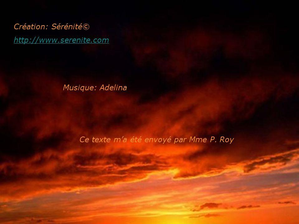 Création: Sérénité© http://www.serenite.com Musique: Adelina Ce texte m'a été envoyé par Mme P. Roy
