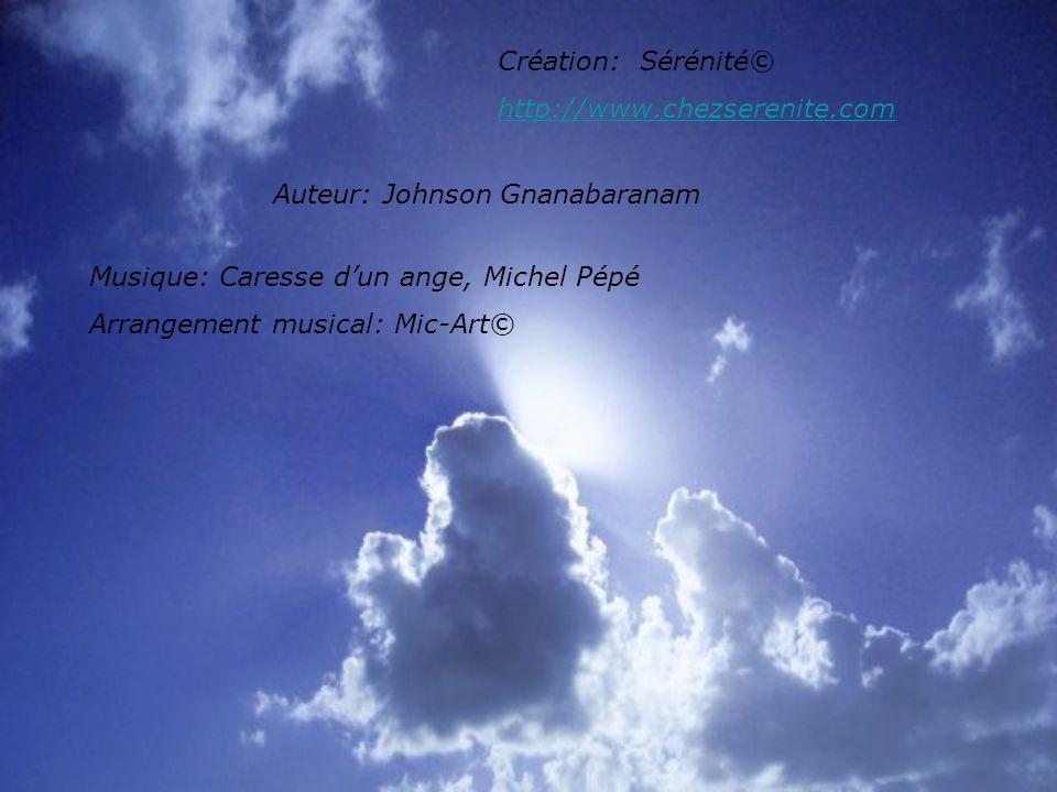 Création: Sérénité© http://www.chezserenite.com. Auteur: Johnson Gnanabaranam. Musique: Caresse d'un ange, Michel Pépé.