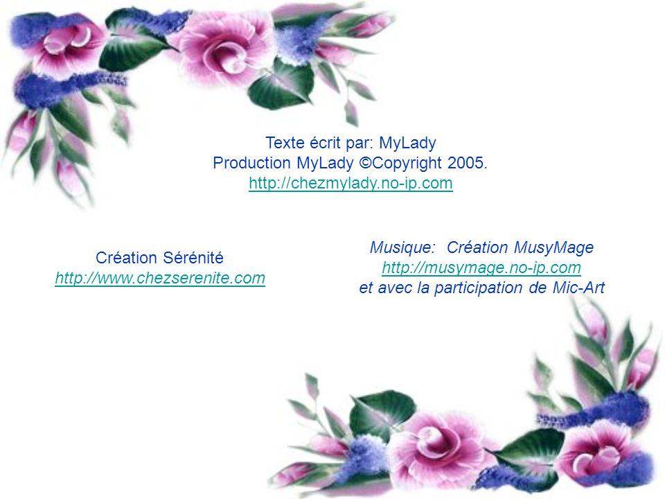 Texte écrit par: MyLady Production MyLady ©Copyright 2005.