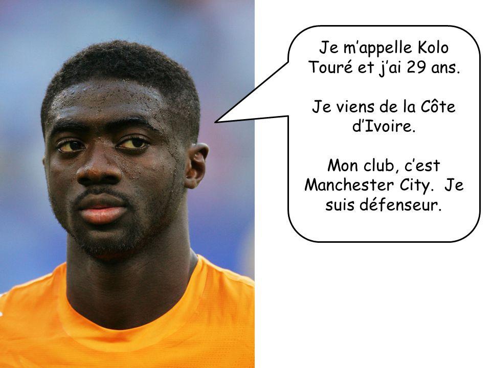 Je m'appelle Kolo Touré et j'ai 29 ans.