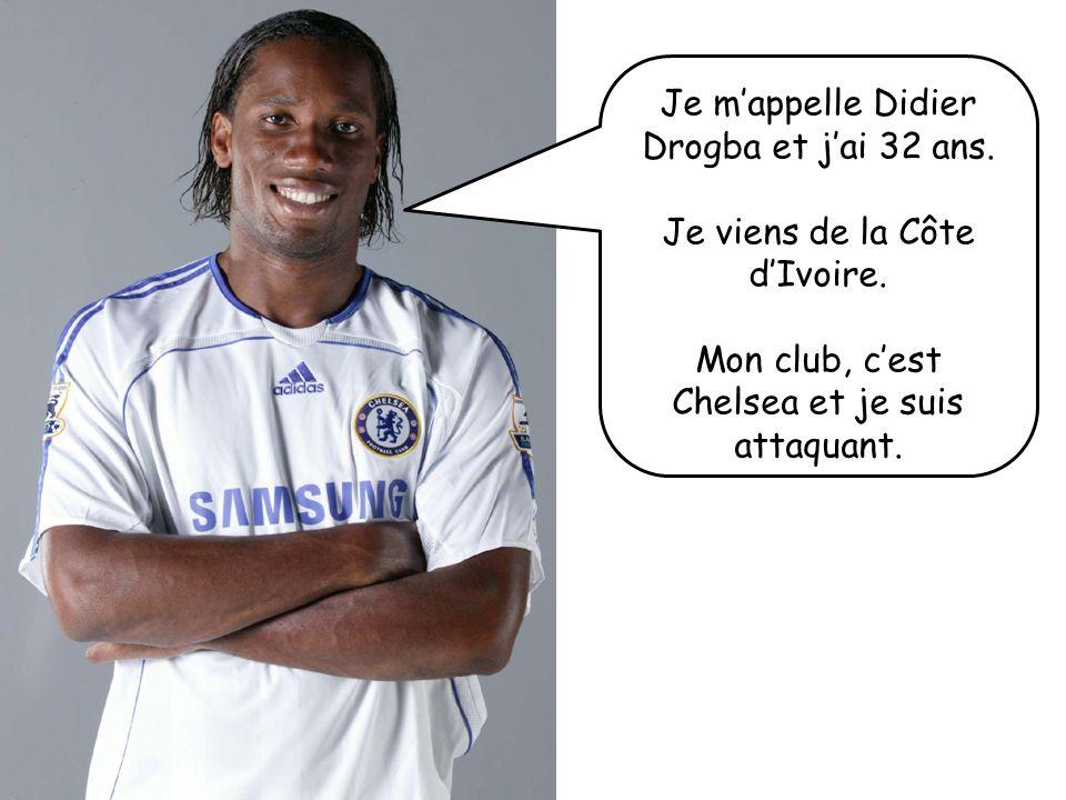 Je m'appelle Didier Drogba et j'ai 32 ans.