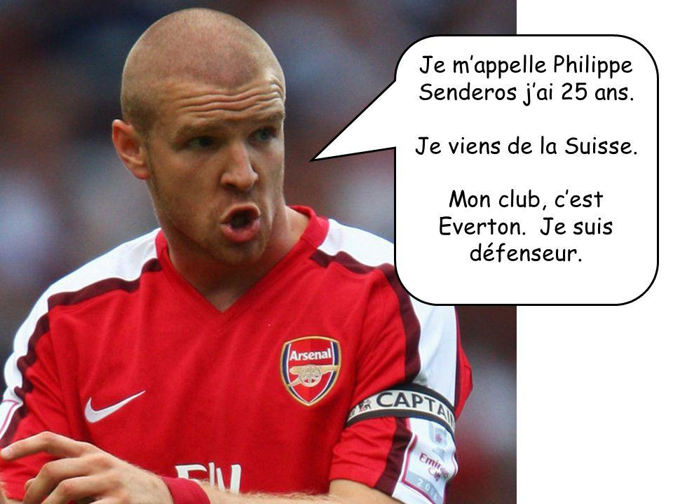 Je m'appelle Philippe Senderos j'ai 25 ans.