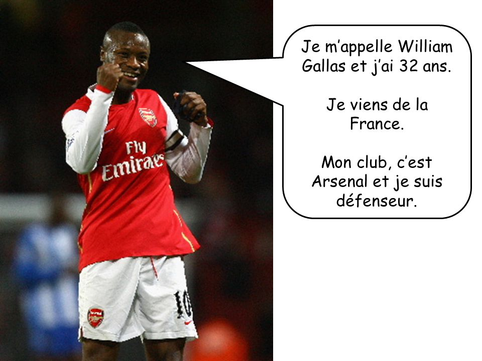 Je m'appelle William Gallas et j'ai 32 ans.