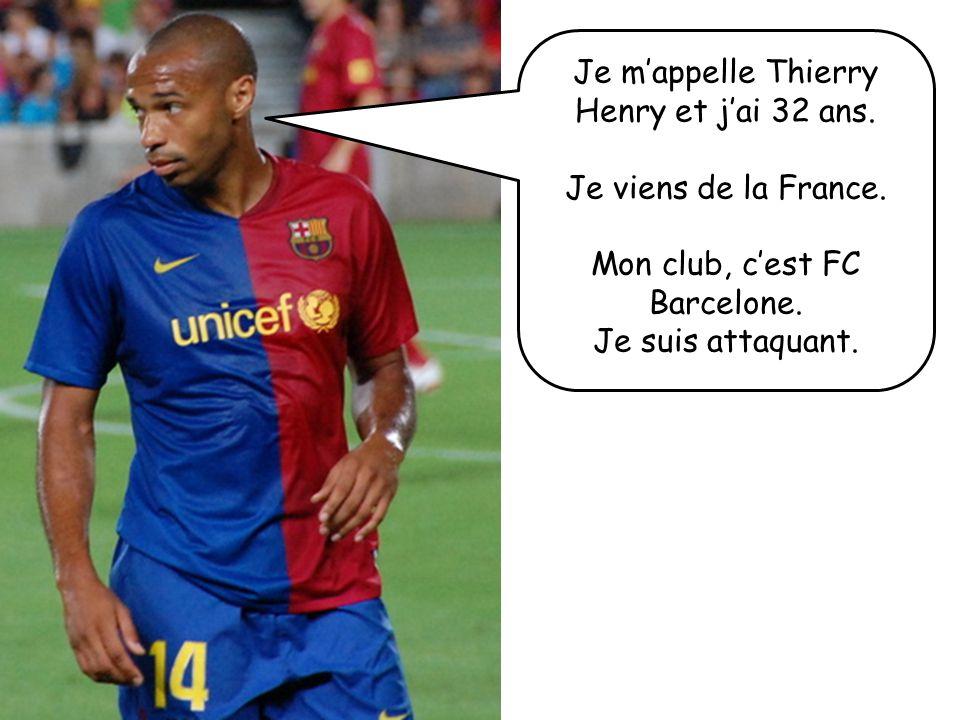 Je m'appelle Thierry Henry et j'ai 32 ans.