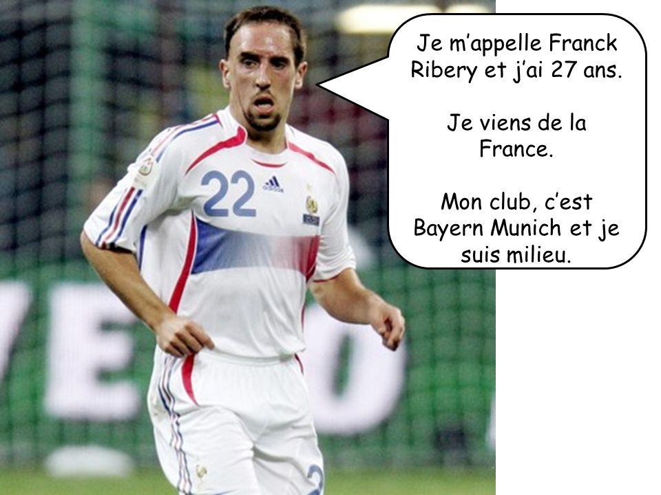 Je m'appelle Franck Ribery et j'ai 27 ans.