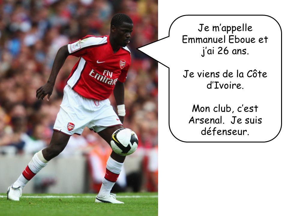 Je m'appelle Emmanuel Eboue et j'ai 26 ans.