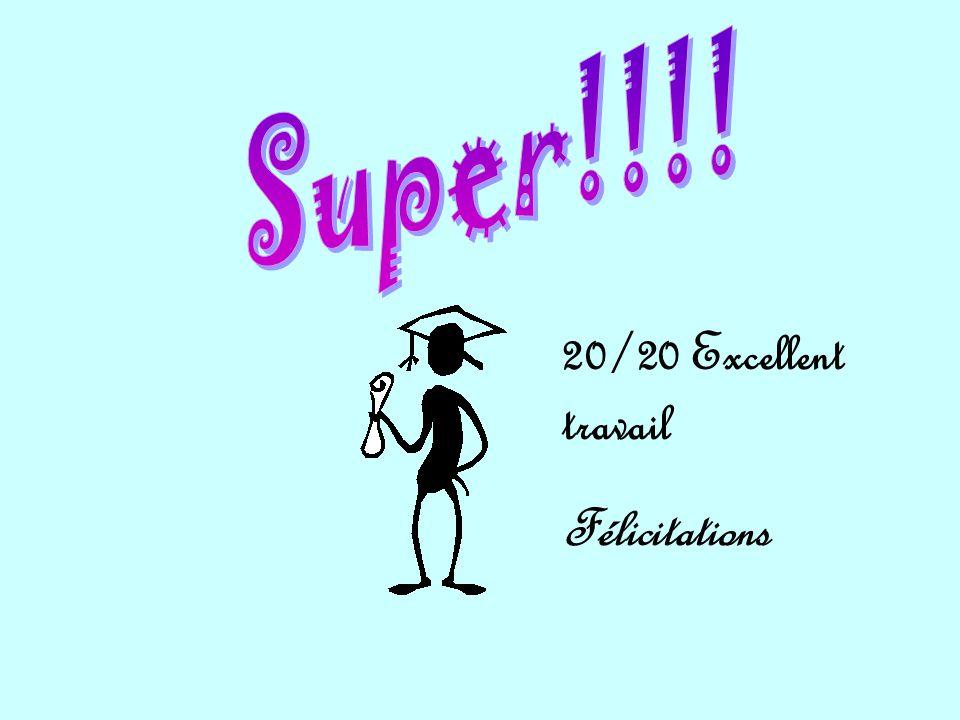 Super!!!! 20/20 Excellent travail Félicitations