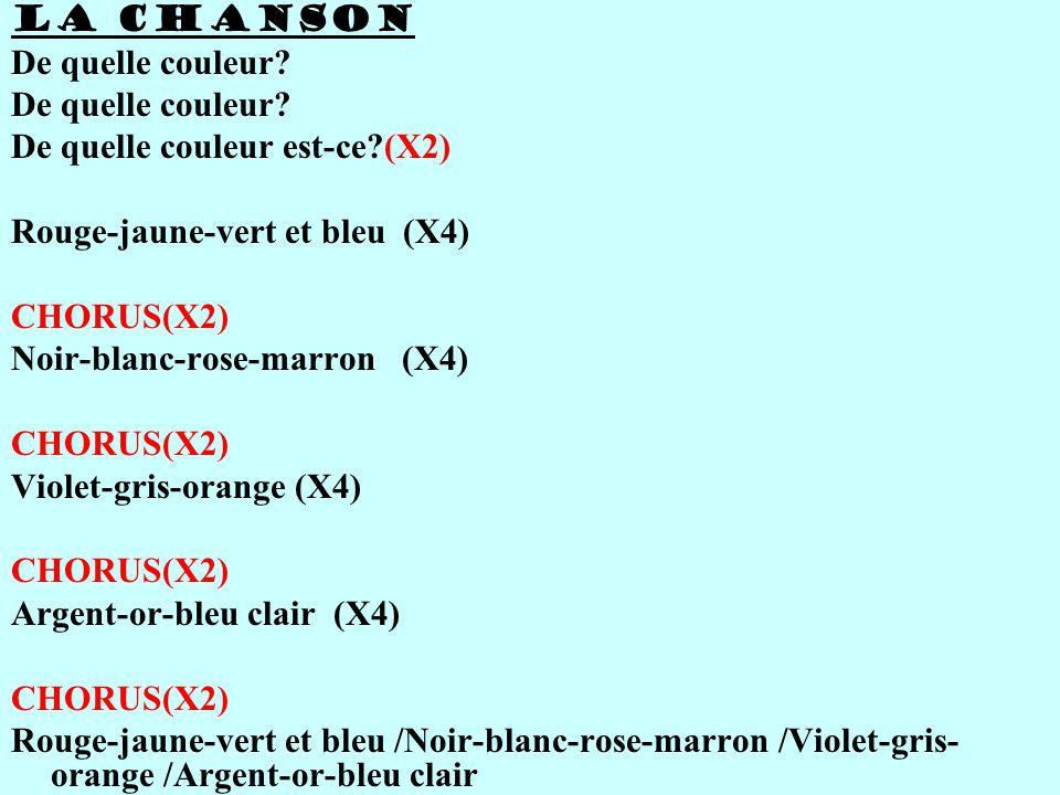 LA CHANSON De quelle couleur De quelle couleur est-ce (X2) Rouge-jaune-vert et bleu (X4) CHORUS(X2)