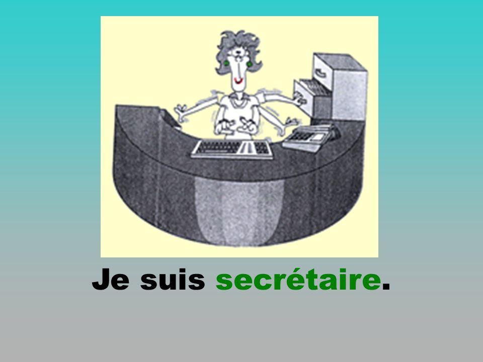 Je suis secrétaire.