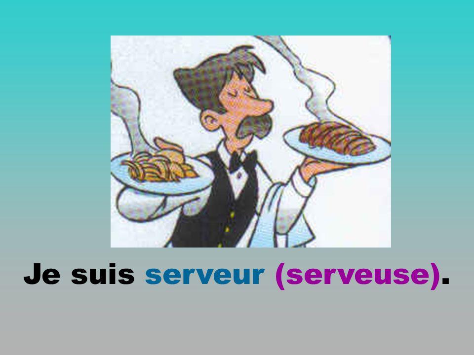 Je suis serveur (serveuse).