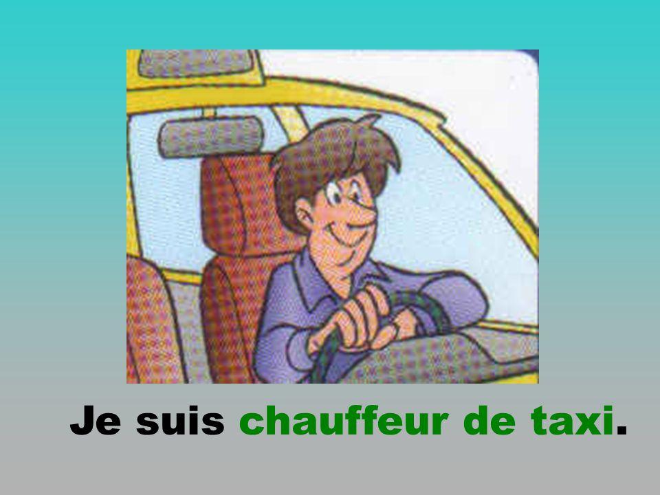 Je suis chauffeur de taxi.