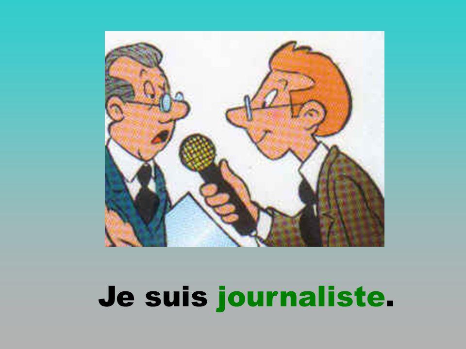 Je suis journaliste.