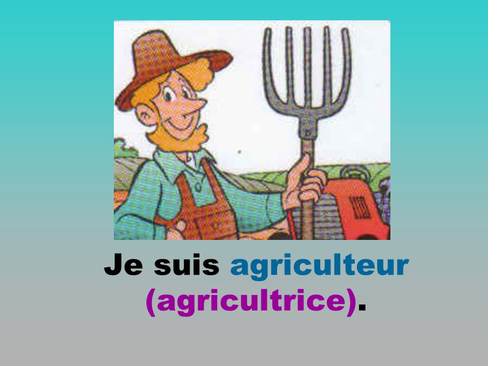 Je suis agriculteur (agricultrice).