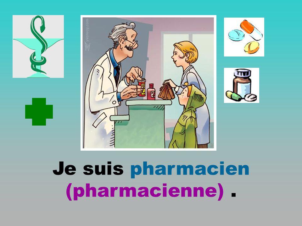 Je suis pharmacien (pharmacienne) .