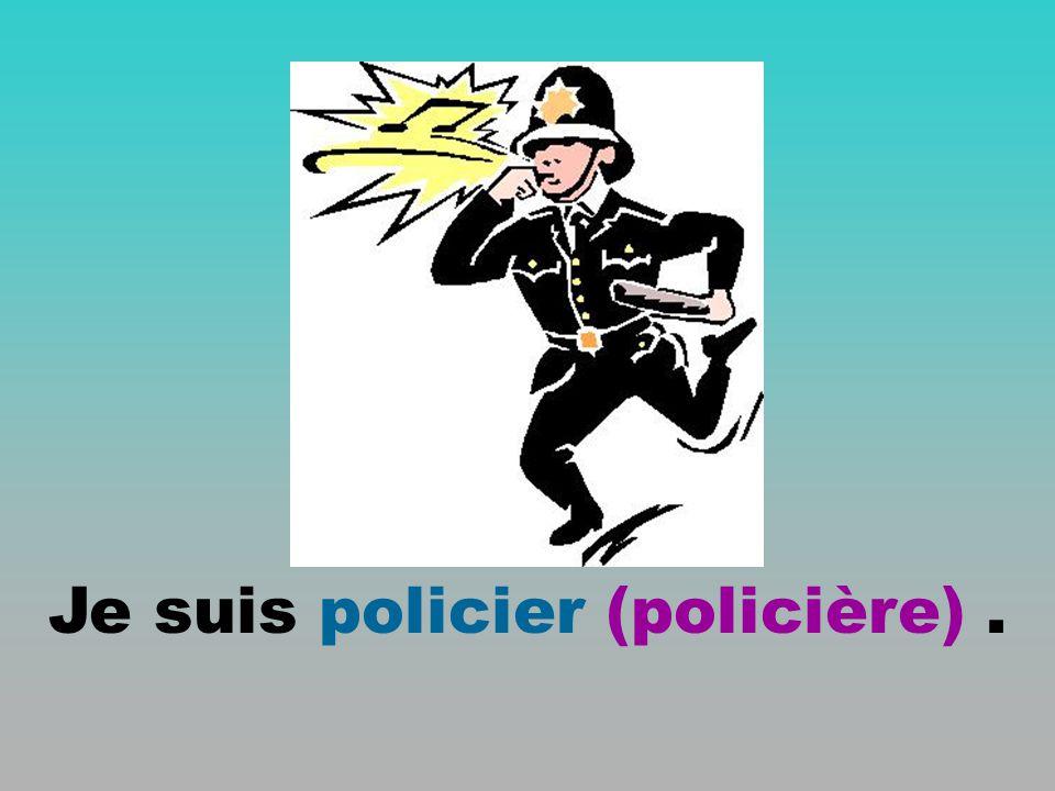Je suis policier (policière) .