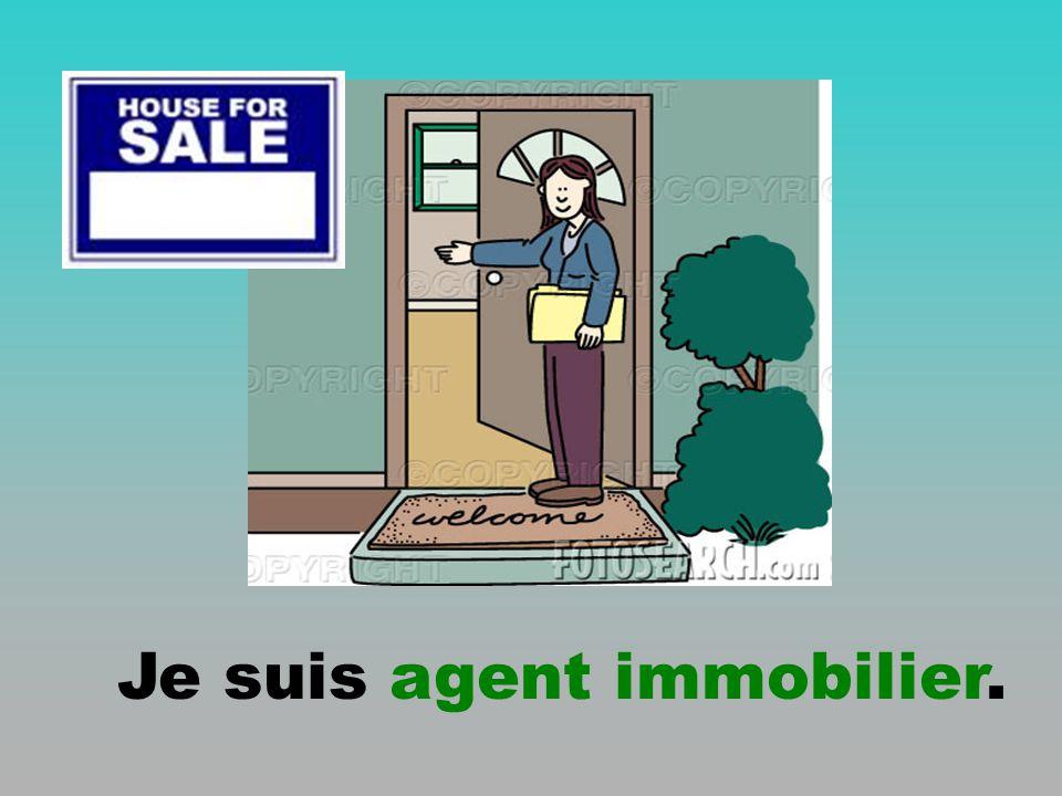 Je suis agent immobilier.