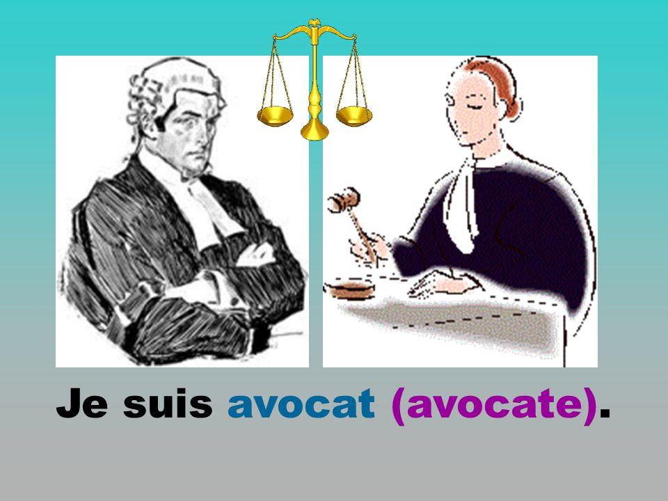 Je suis avocat (avocate).