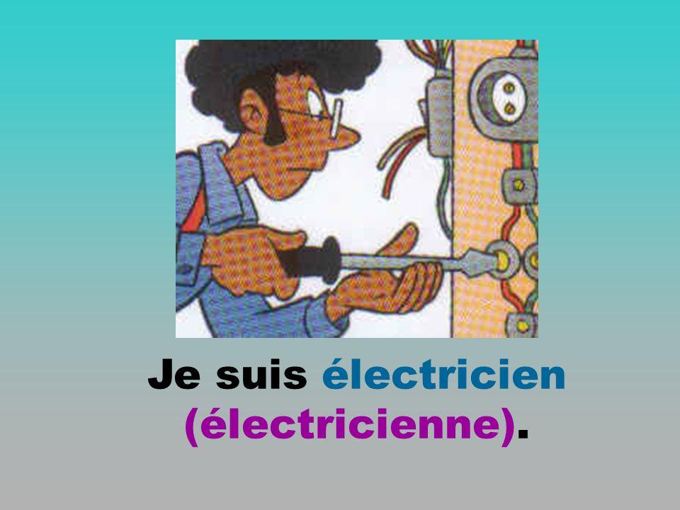Je suis électricien (électricienne).