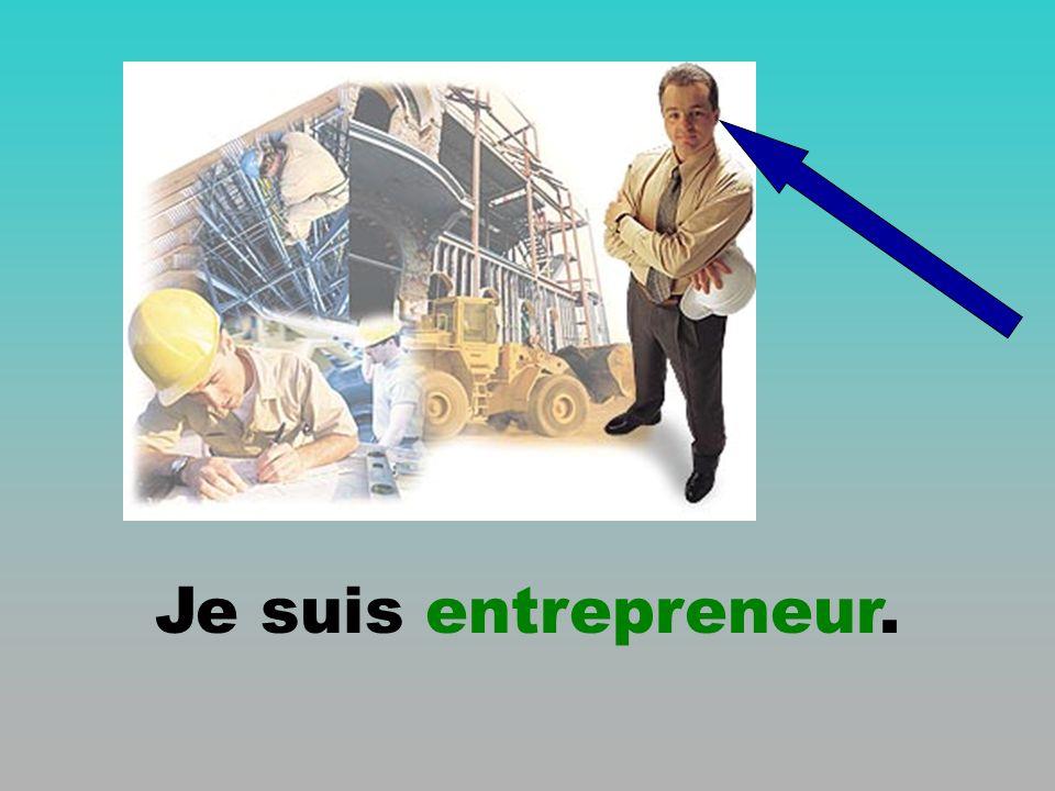 Je suis entrepreneur.