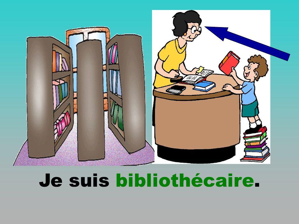 Je suis bibliothécaire.