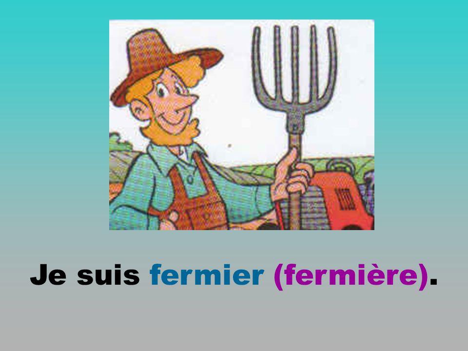 Je suis fermier (fermière).