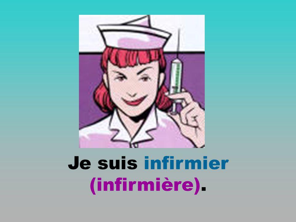 Je suis infirmier (infirmière).