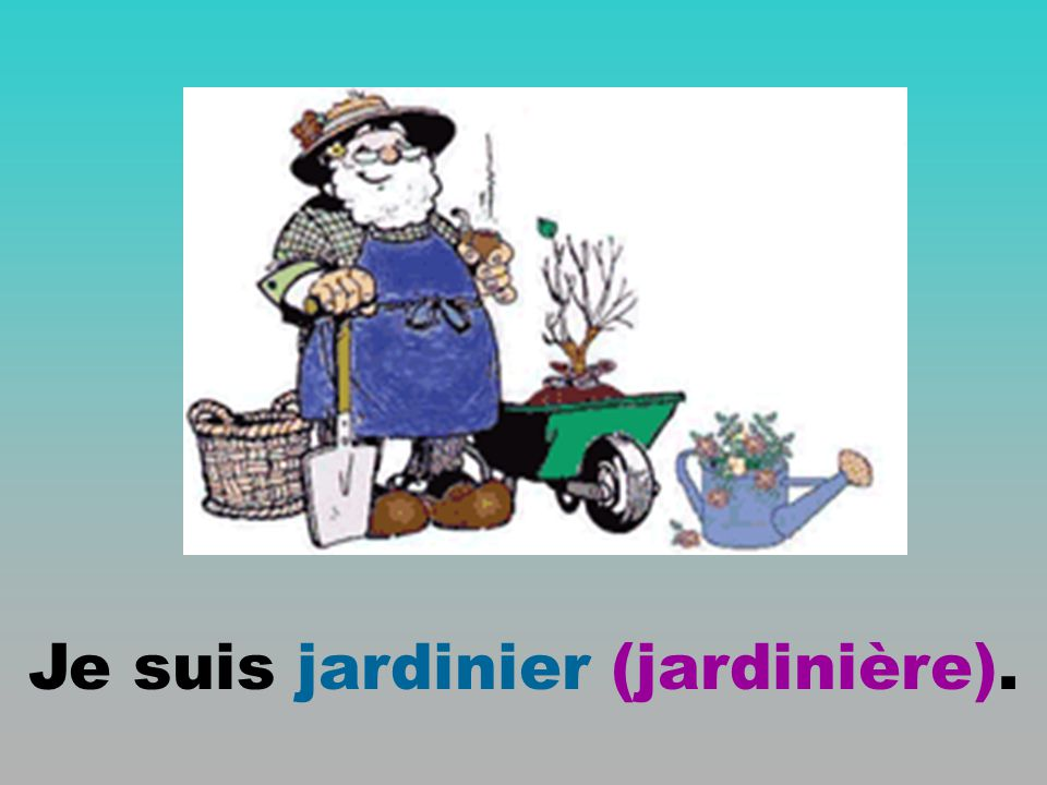 Je suis jardinier (jardinière).