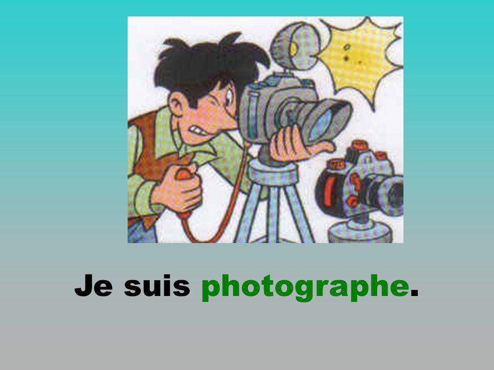 Je suis photographe.