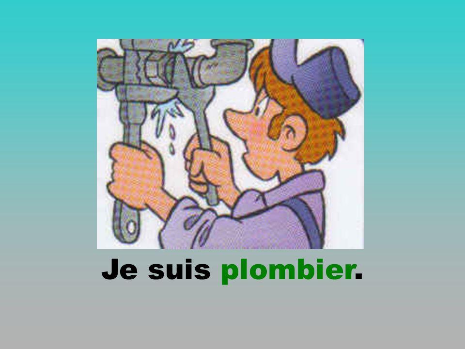 Je suis plombier.